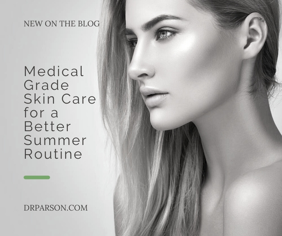 Medical Grade Skin Care for a Better Summer Routine | Dr. Shaun Parson