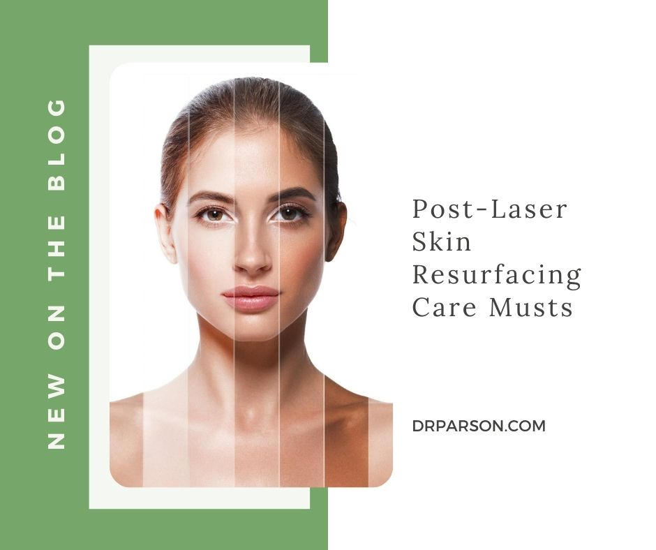 Post-Laser Skin Resurfacing Care Musts | Dr. Shaun Parson, Scottsdale