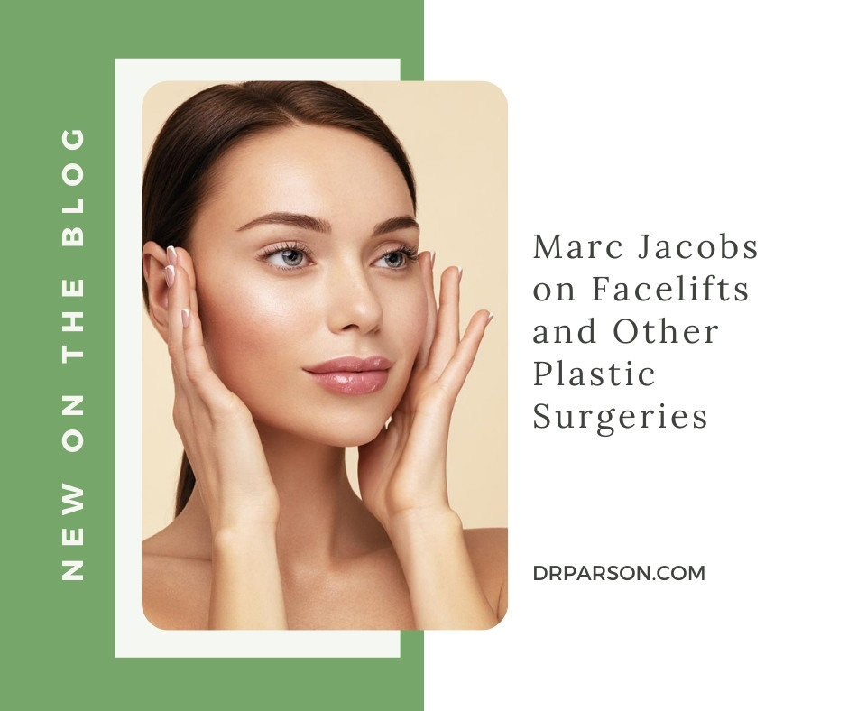 Marc Jacobs on Facelifts and Other Plastic Surgeries   Dr. Shaun Parson