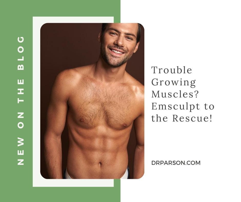 Trouble Growing Muscles? Emsculpt to the Rescue!   Dr. Shaun Parson